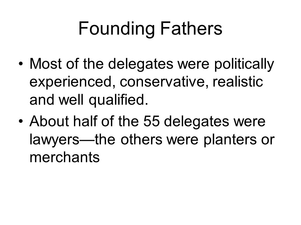 Most of the delegates were politically experienced, conservative, realistic and well qualified.