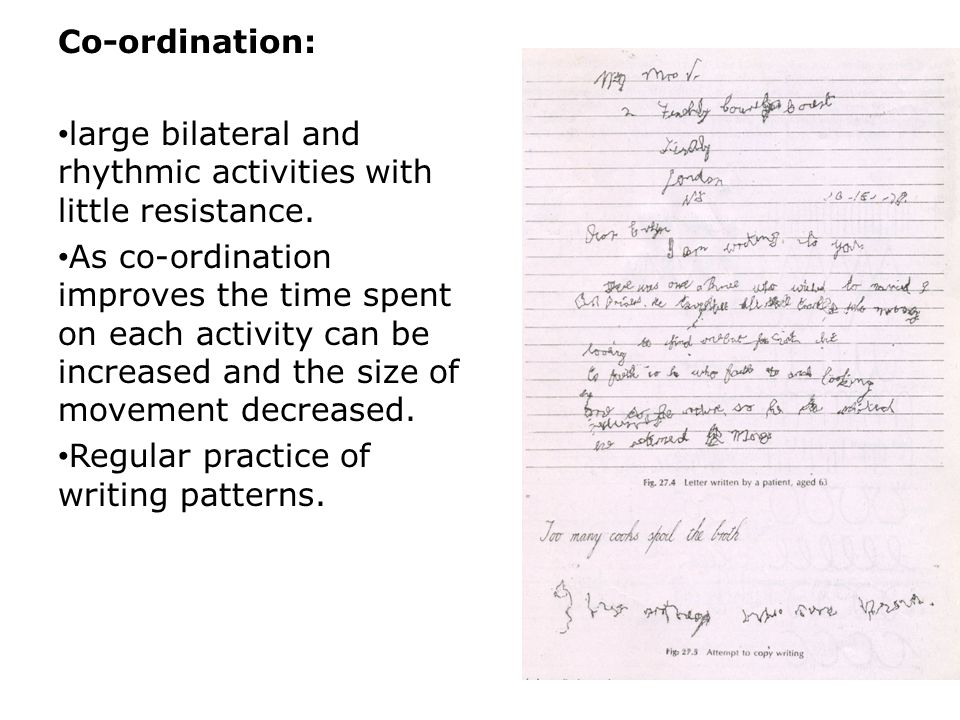 Co-ordination: large bilateral and rhythmic activities with little resistance. As co-ordination improves the time spent on each activity can be increa