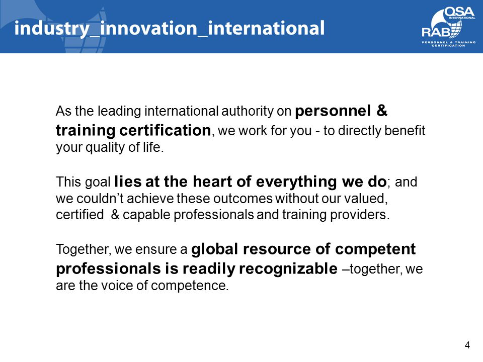 4 As the leading international authority on personnel & training certification, we work for you - to directly benefit your quality of life.