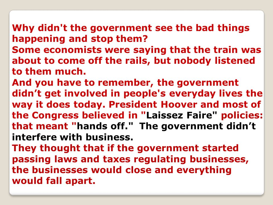Why didn't the government see the bad things happening and stop them? Some economists were saying that the train was about to come off the rails, but