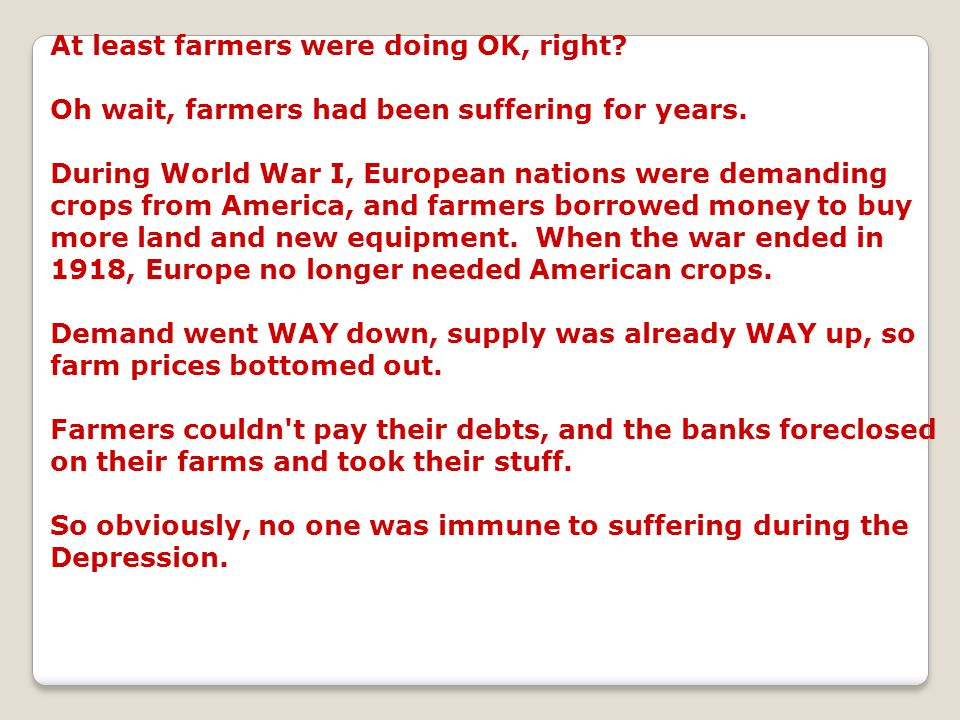 At least farmers were doing OK, right? Oh wait, farmers had been suffering for years. During World War I, European nations were demanding crops from A