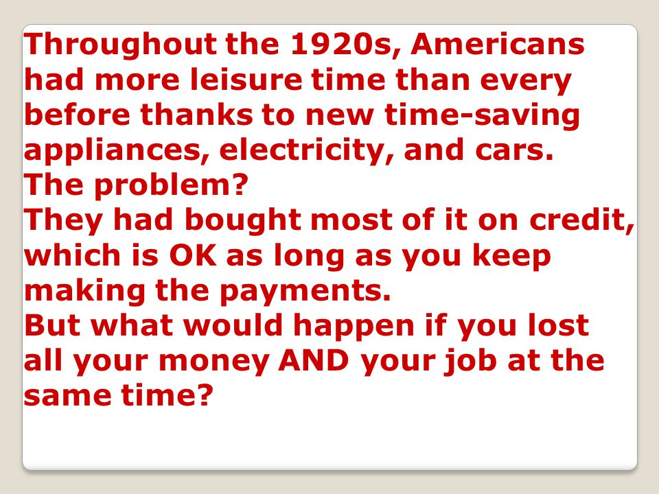 Throughout the 1920s, Americans had more leisure time than every before thanks to new time-saving appliances, electricity, and cars. The problem? They