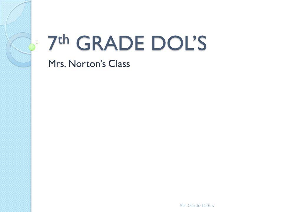 7 th GRADE DOL'S Mrs. Norton's Class 8th Grade DOLs