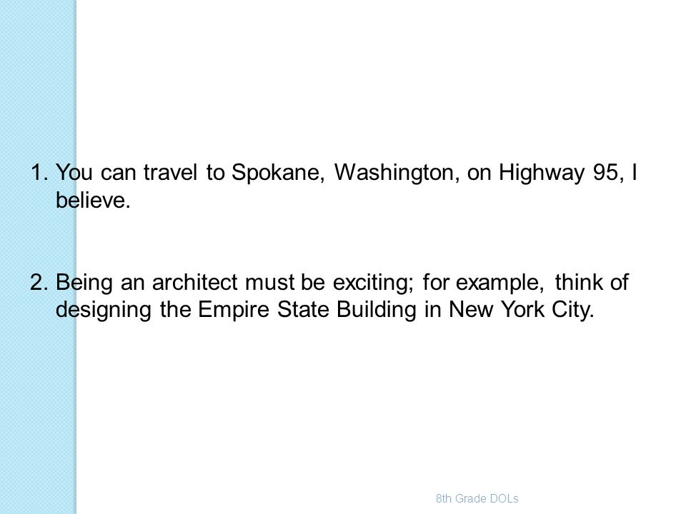 8th Grade DOLs 1.You can travel to Spokane, Washington, on Highway 95, I believe. 2.Being an architect must be exciting; for example, think of designi