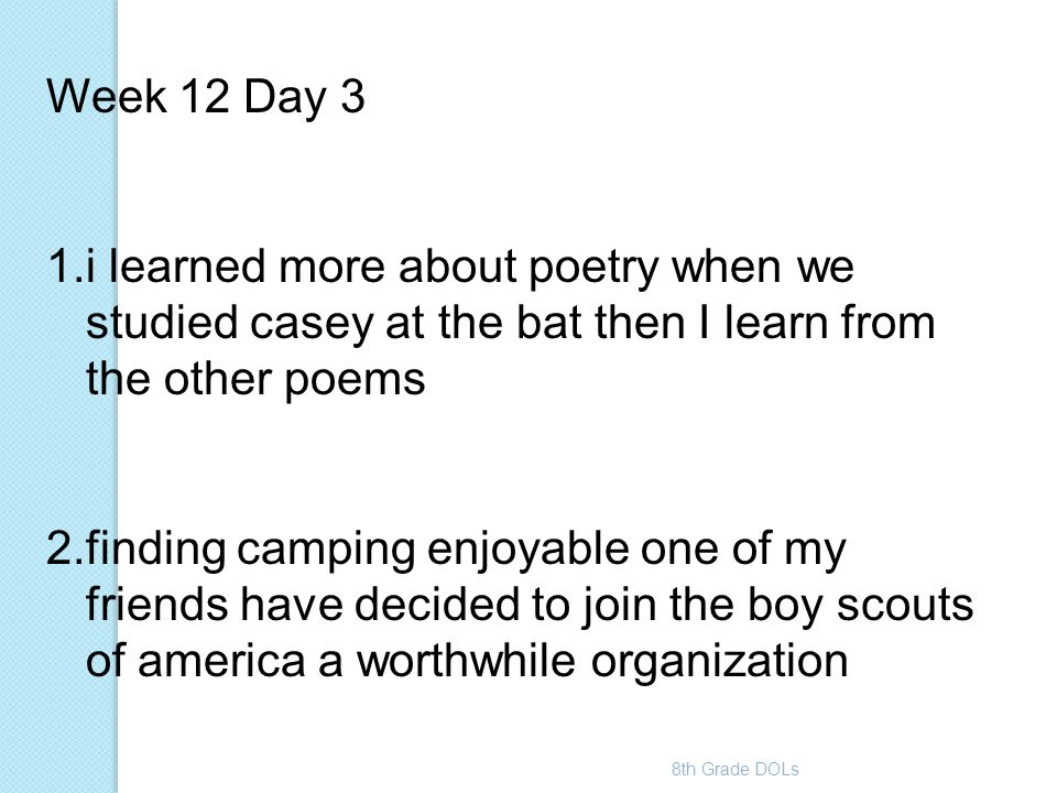 8th Grade DOLs Week 12 Day 3 1.i learned more about poetry when we studied casey at the bat then I learn from the other poems 2.finding camping enjoya