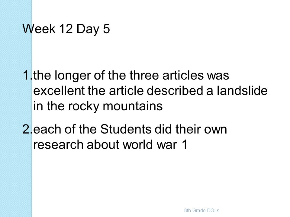 8th Grade DOLs Week 12 Day 5 1.the longer of the three articles was excellent the article described a landslide in the rocky mountains 2.each of the S