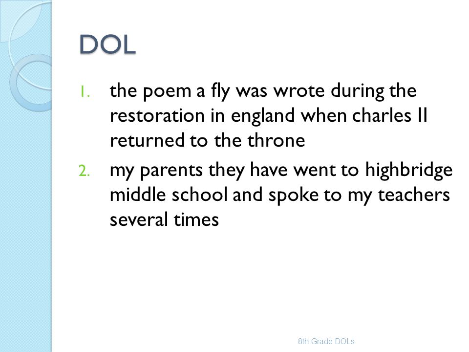 DOL 1. the poem a fly was wrote during the restoration in england when charles II returned to the throne 2. my parents they have went to highbridge mi