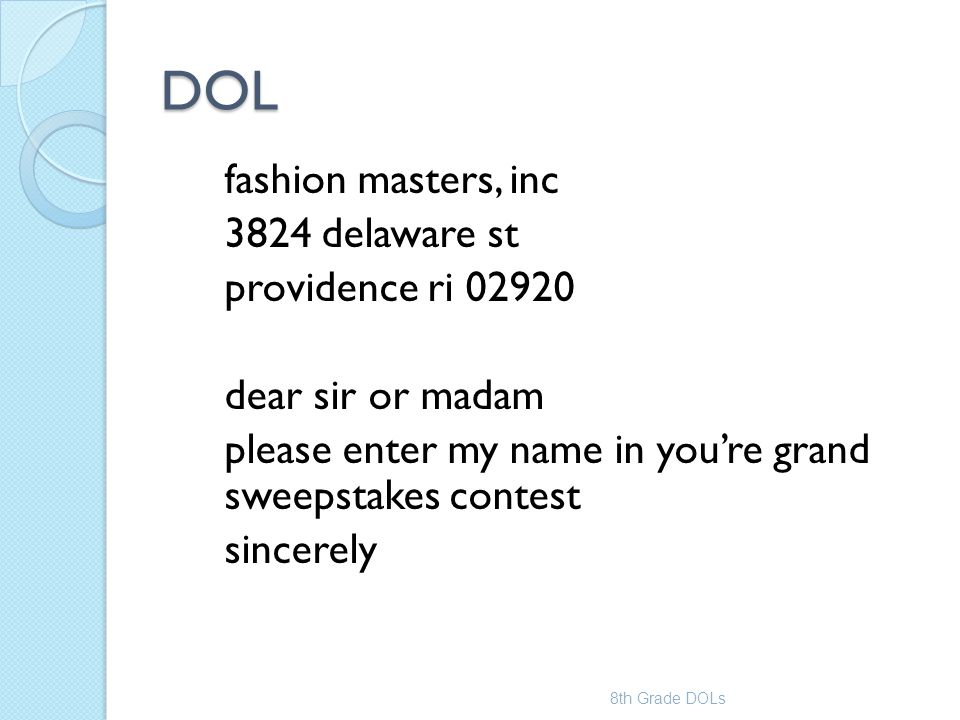 DOL fashion masters, inc 3824 delaware st providence ri 02920 dear sir or madam please enter my name in you're grand sweepstakes contest sincerely 8th