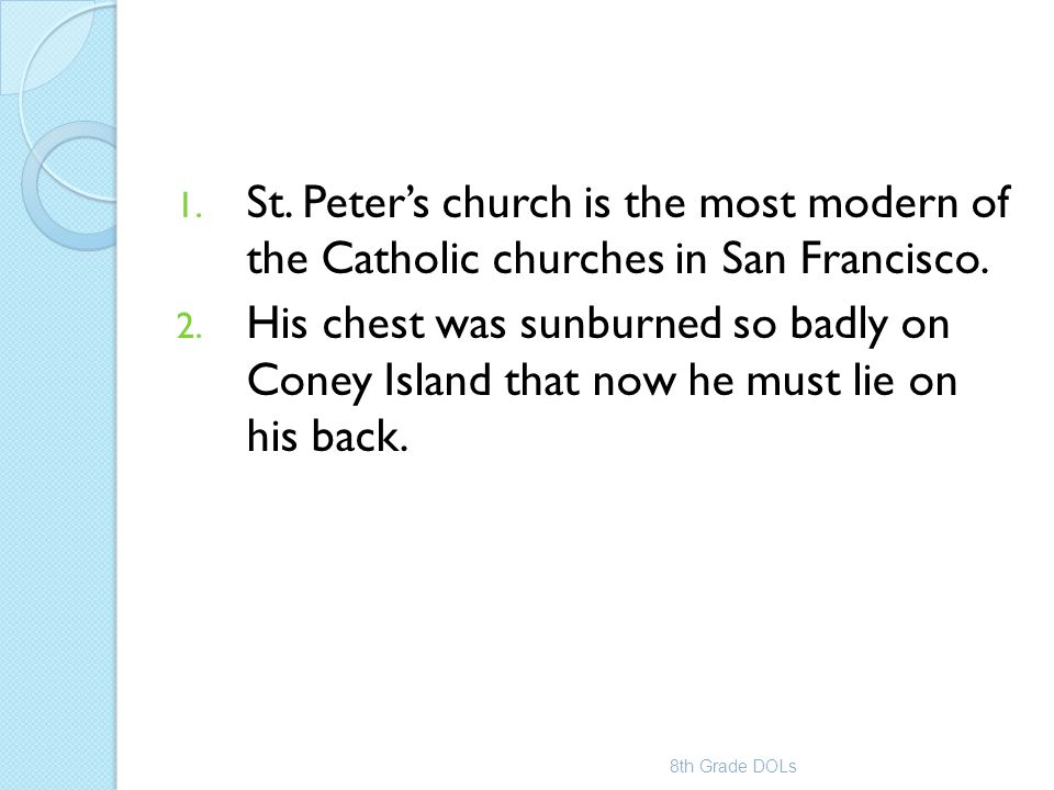 1. St. Peter's church is the most modern of the Catholic churches in San Francisco. 2. His chest was sunburned so badly on Coney Island that now he mu