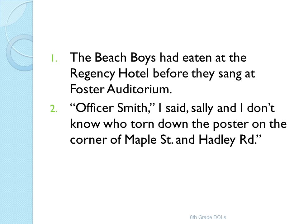 """1. The Beach Boys had eaten at the Regency Hotel before they sang at Foster Auditorium. 2. """"Officer Smith,"""" I said, sally and I don't know who torn do"""