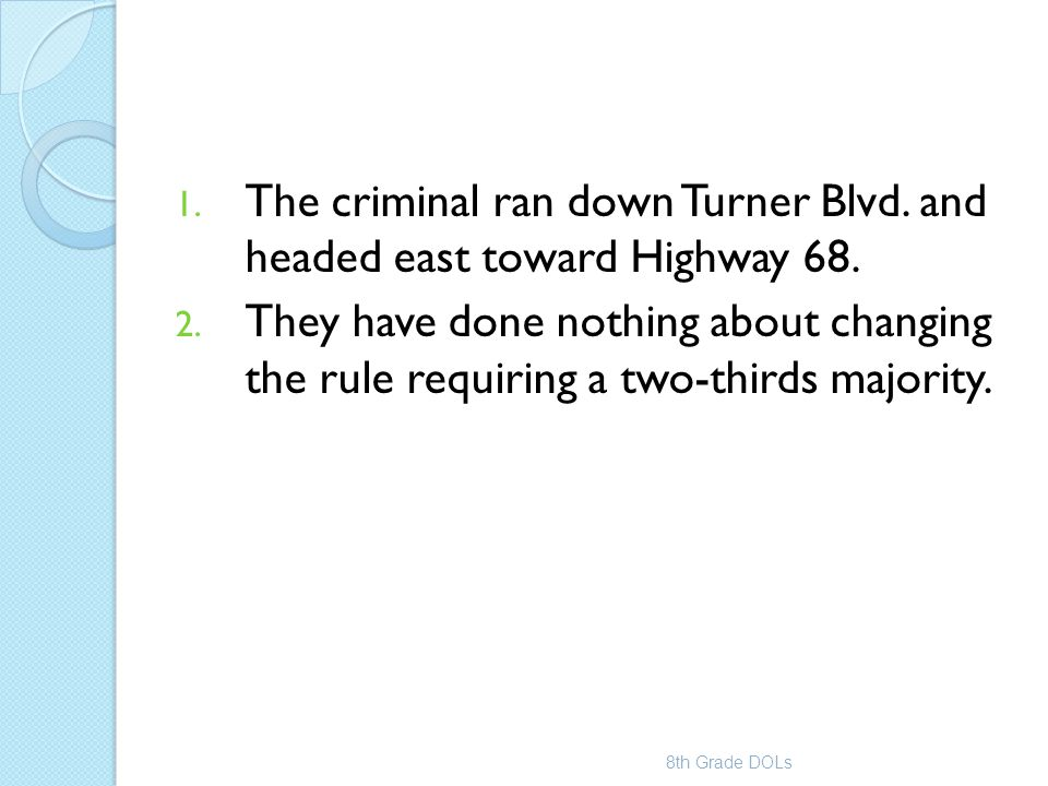 1. The criminal ran down Turner Blvd. and headed east toward Highway 68. 2. They have done nothing about changing the rule requiring a two-thirds majo