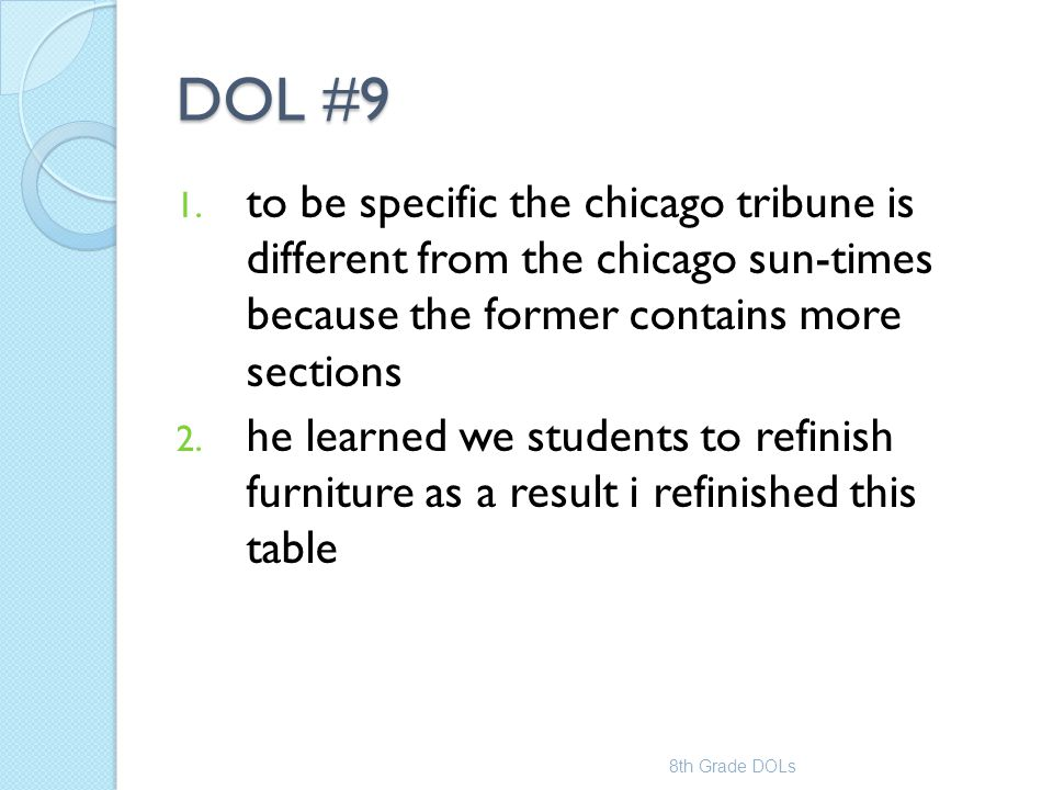 DOL #9 1. to be specific the chicago tribune is different from the chicago sun-times because the former contains more sections 2. he learned we studen