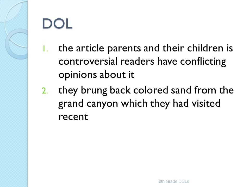 DOL 1. the article parents and their children is controversial readers have conflicting opinions about it 2. they brung back colored sand from the gra
