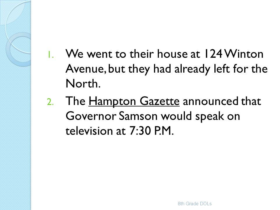 1. We went to their house at 124 Winton Avenue, but they had already left for the North. 2. The Hampton Gazette announced that Governor Samson would s