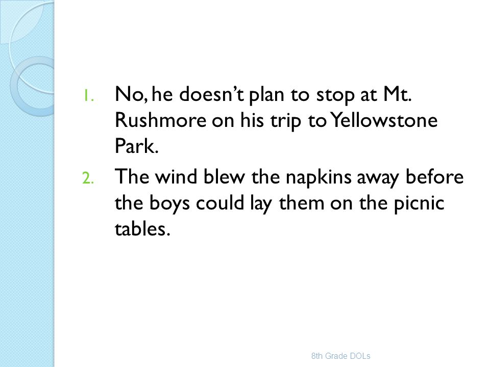 1. No, he doesn't plan to stop at Mt. Rushmore on his trip to Yellowstone Park. 2. The wind blew the napkins away before the boys could lay them on th