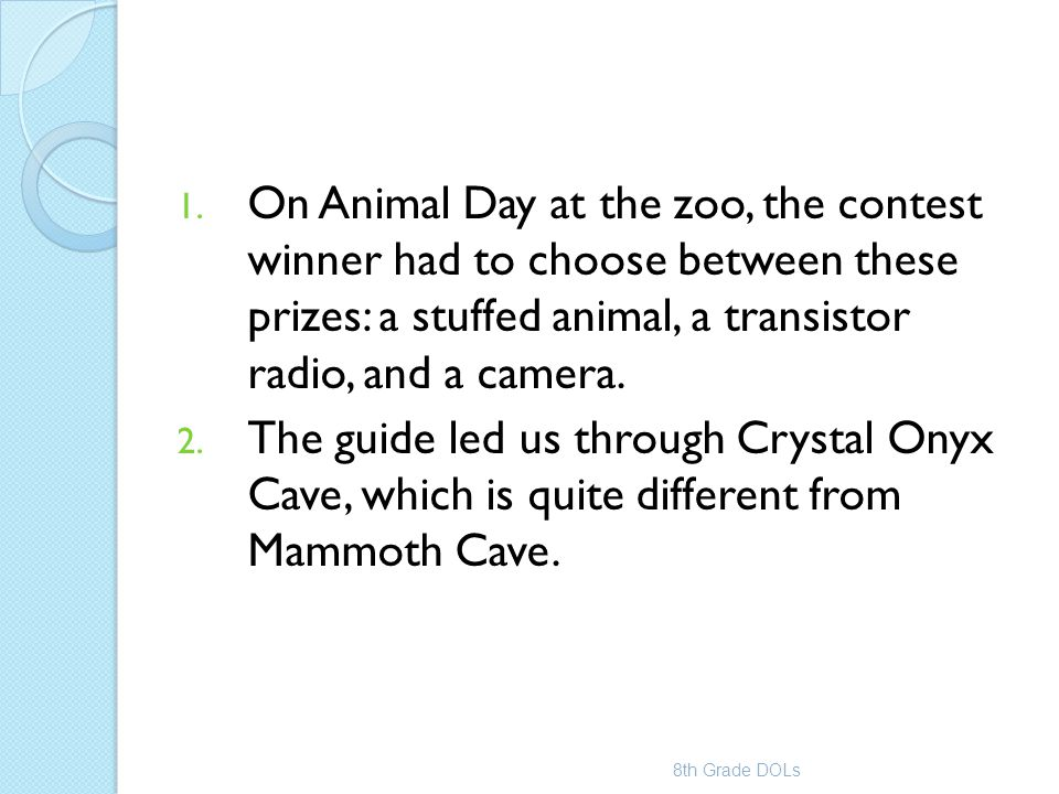 1. On Animal Day at the zoo, the contest winner had to choose between these prizes: a stuffed animal, a transistor radio, and a camera. 2. The guide l