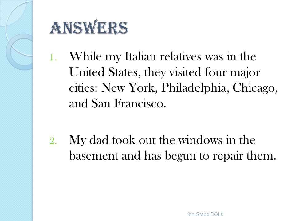 ANSWERS 1. While my Italian relatives was in the United States, they visited four major cities: New York, Philadelphia, Chicago, and San Francisco. 2.