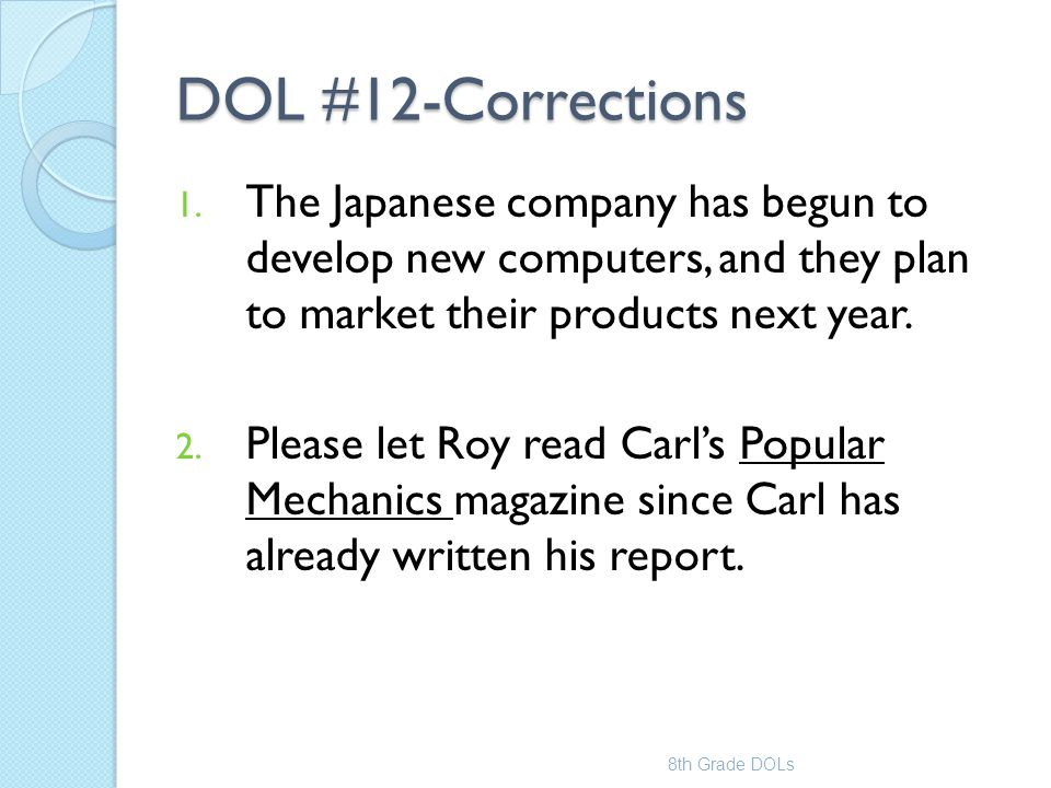 DOL #12-Corrections 1. The Japanese company has begun to develop new computers, and they plan to market their products next year. 2. Please let Roy re