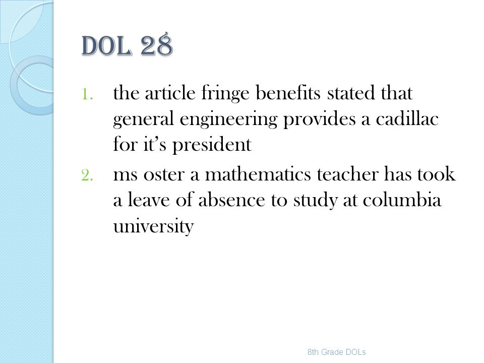 DOL 28 1. the article fringe benefits stated that general engineering provides a cadillac for it's president 2. ms oster a mathematics teacher has too