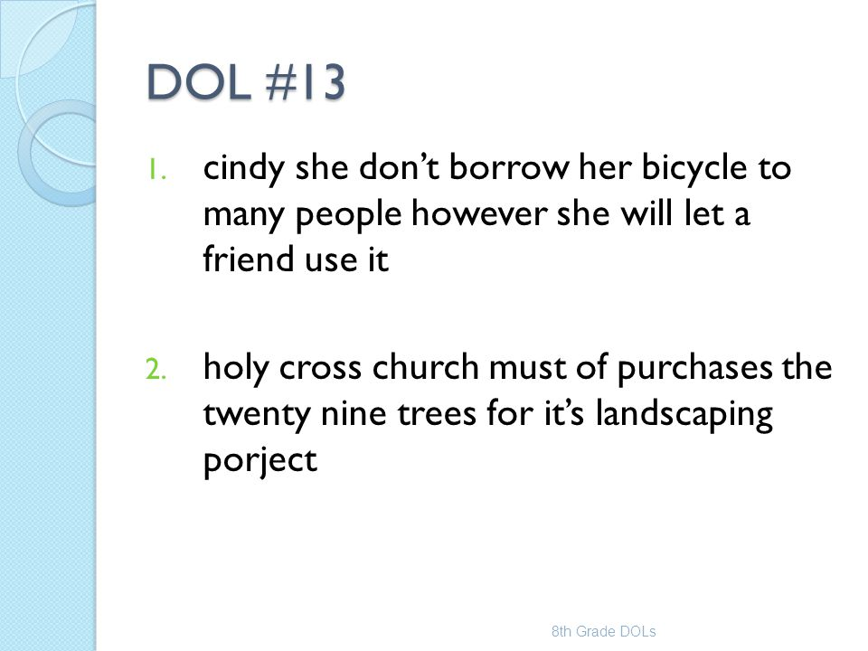 DOL #13 1. cindy she don't borrow her bicycle to many people however she will let a friend use it 2. holy cross church must of purchases the twenty ni