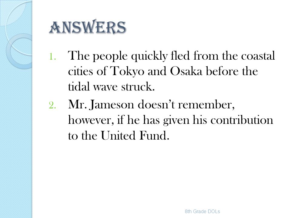 ANSWERS 1. The people quickly fled from the coastal cities of Tokyo and Osaka before the tidal wave struck. 2. Mr. Jameson doesn't remember, however,