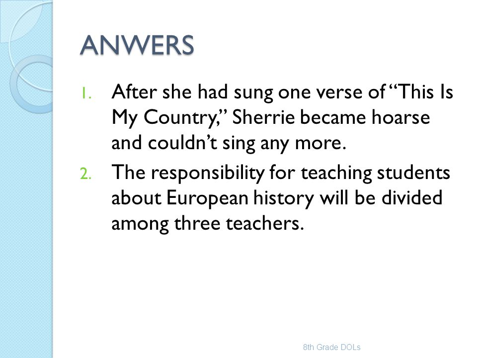 """ANWERS 1. After she had sung one verse of """"This Is My Country,"""" Sherrie became hoarse and couldn't sing any more. 2. The responsibility for teaching s"""