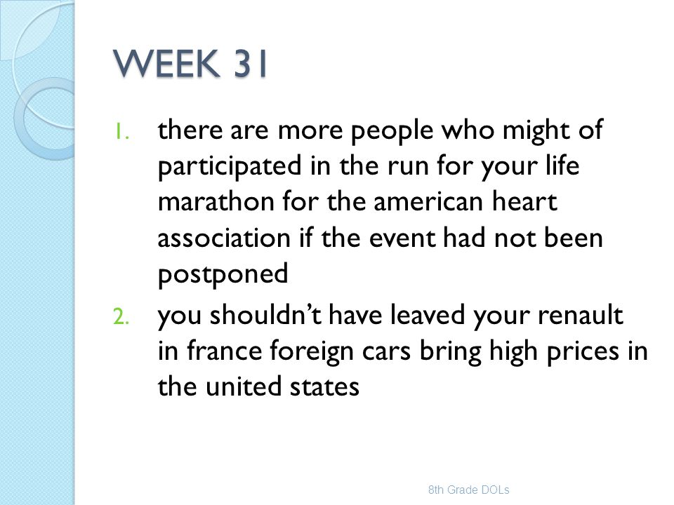 WEEK 31 1. there are more people who might of participated in the run for your life marathon for the american heart association if the event had not b