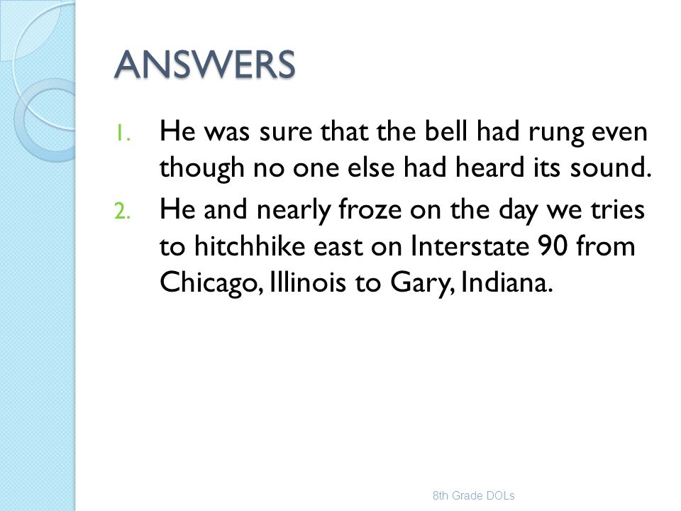 ANSWERS 1. He was sure that the bell had rung even though no one else had heard its sound. 2. He and nearly froze on the day we tries to hitchhike eas