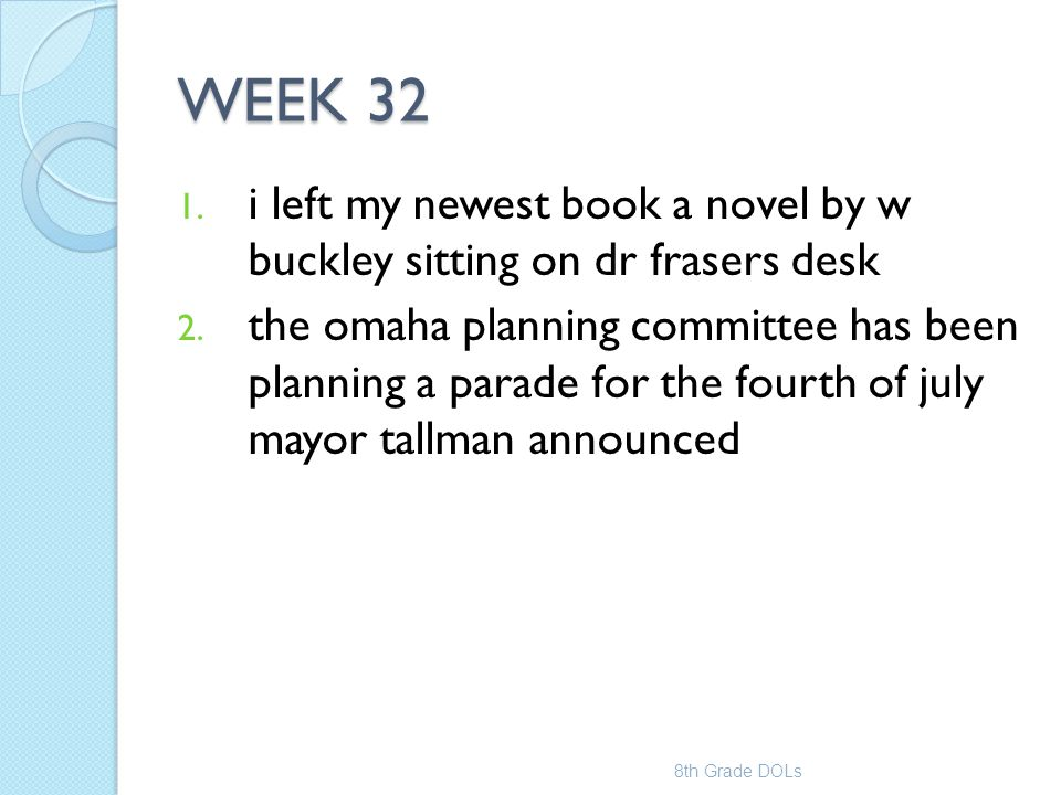 WEEK 32 1. i left my newest book a novel by w buckley sitting on dr frasers desk 2. the omaha planning committee has been planning a parade for the fo