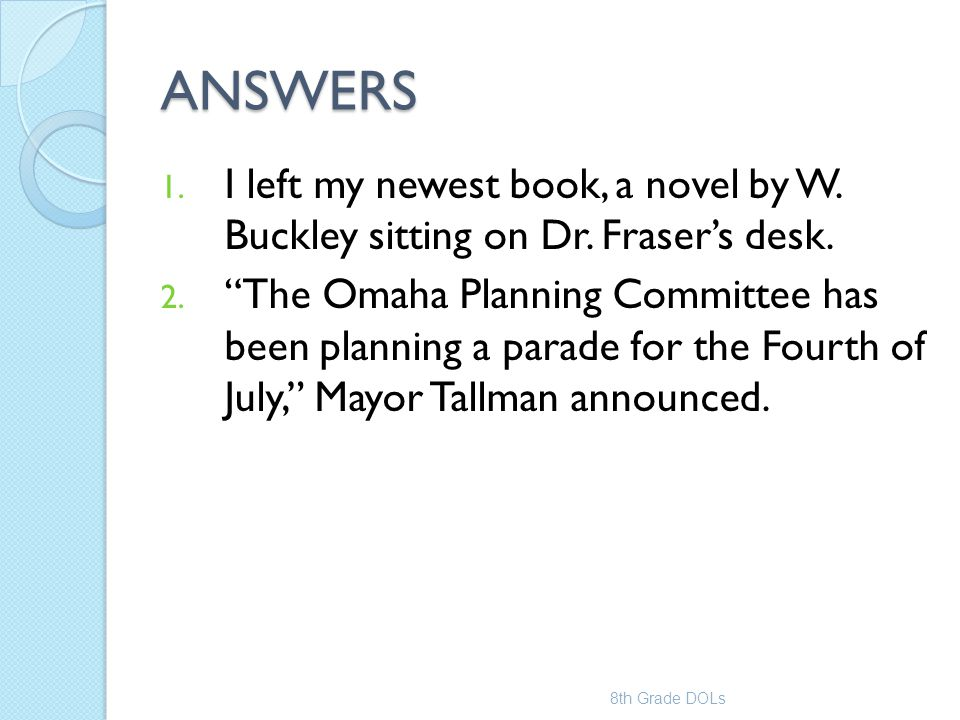"""ANSWERS 1. I left my newest book, a novel by W. Buckley sitting on Dr. Fraser's desk. 2. """"The Omaha Planning Committee has been planning a parade for"""