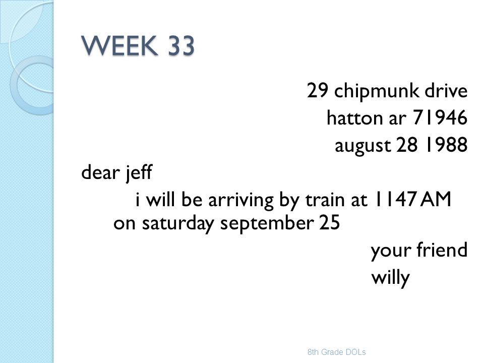 WEEK 33 29 chipmunk drive hatton ar 71946 august 28 1988 dear jeff i will be arriving by train at 1147 AM on saturday september 25 your friend willy 8