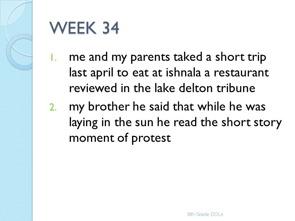 WEEK 34 1. me and my parents taked a short trip last april to eat at ishnala a restaurant reviewed in the lake delton tribune 2. my brother he said th