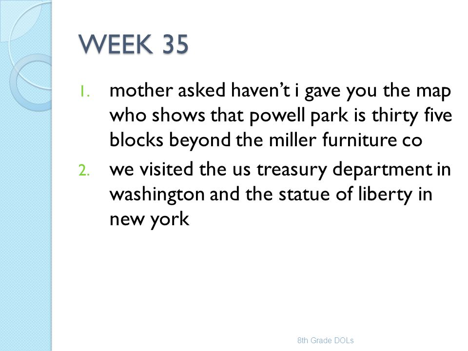 WEEK 35 1. mother asked haven't i gave you the map who shows that powell park is thirty five blocks beyond the miller furniture co 2. we visited the u