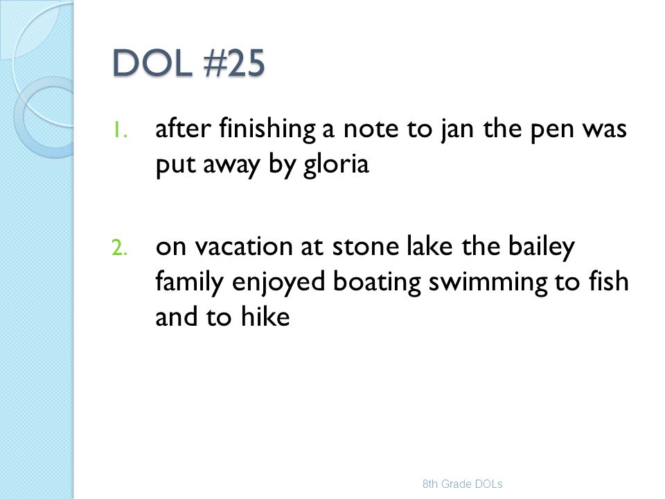DOL #25 1. after finishing a note to jan the pen was put away by gloria 2. on vacation at stone lake the bailey family enjoyed boating swimming to fis