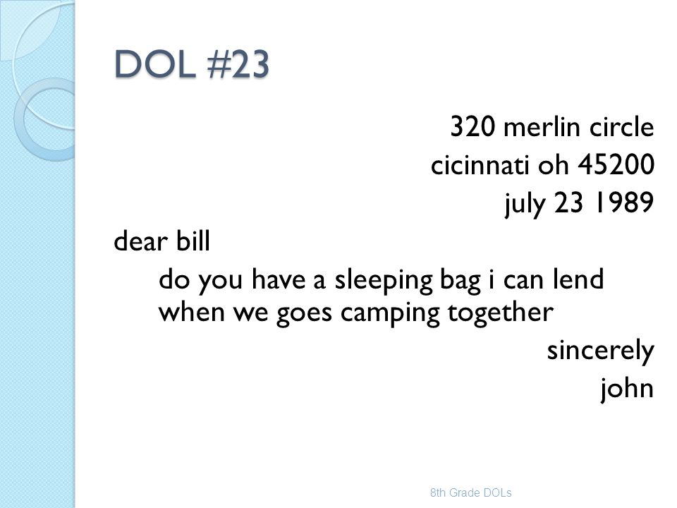 DOL #23 320 merlin circle cicinnati oh 45200 july 23 1989 dear bill do you have a sleeping bag i can lend when we goes camping together sincerely john