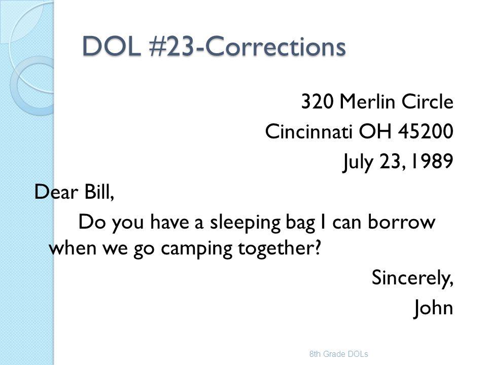 DOL #23-Corrections 320 Merlin Circle Cincinnati OH 45200 July 23, 1989 Dear Bill, Do you have a sleeping bag I can borrow when we go camping together