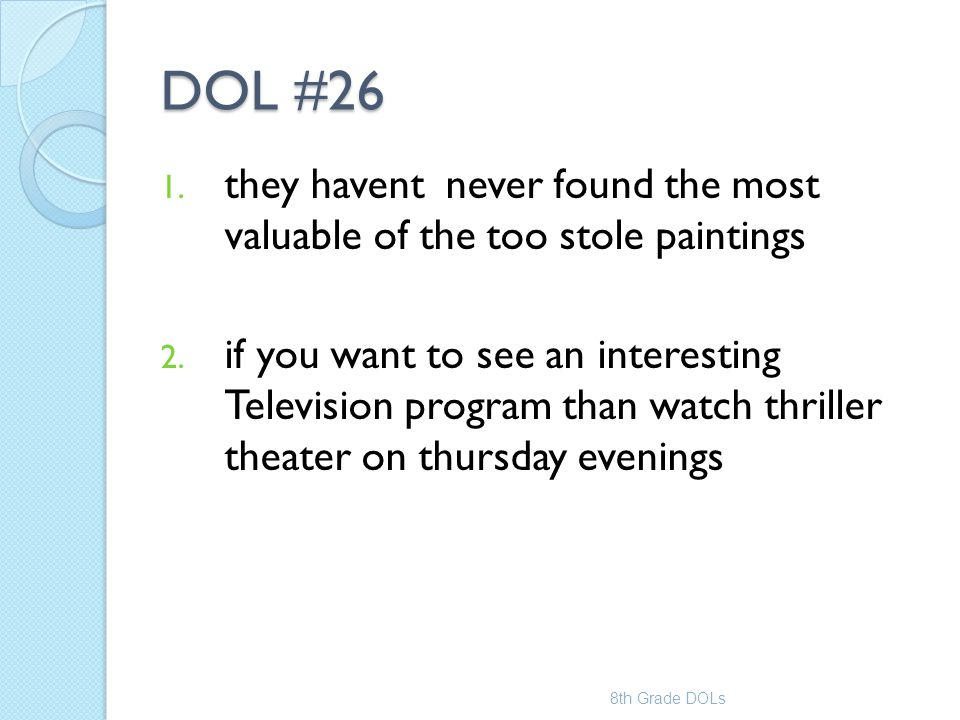 DOL #26 1. they havent never found the most valuable of the too stole paintings 2. if you want to see an interesting Television program than watch thr