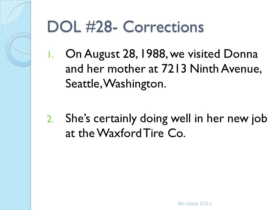 DOL #28- Corrections 1. On August 28, 1988, we visited Donna and her mother at 7213 Ninth Avenue, Seattle, Washington. 2. She's certainly doing well i