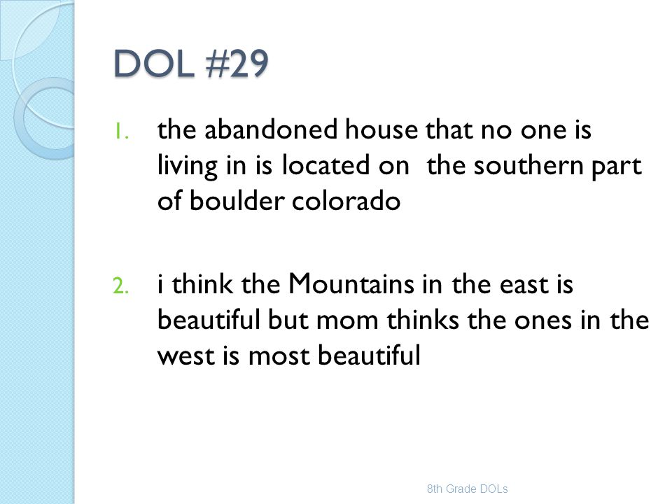 DOL #29 1. the abandoned house that no one is living in is located on the southern part of boulder colorado 2. i think the Mountains in the east is be