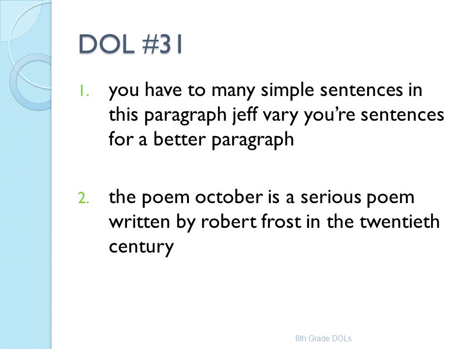 DOL #31 1. you have to many simple sentences in this paragraph jeff vary you're sentences for a better paragraph 2. the poem october is a serious poem