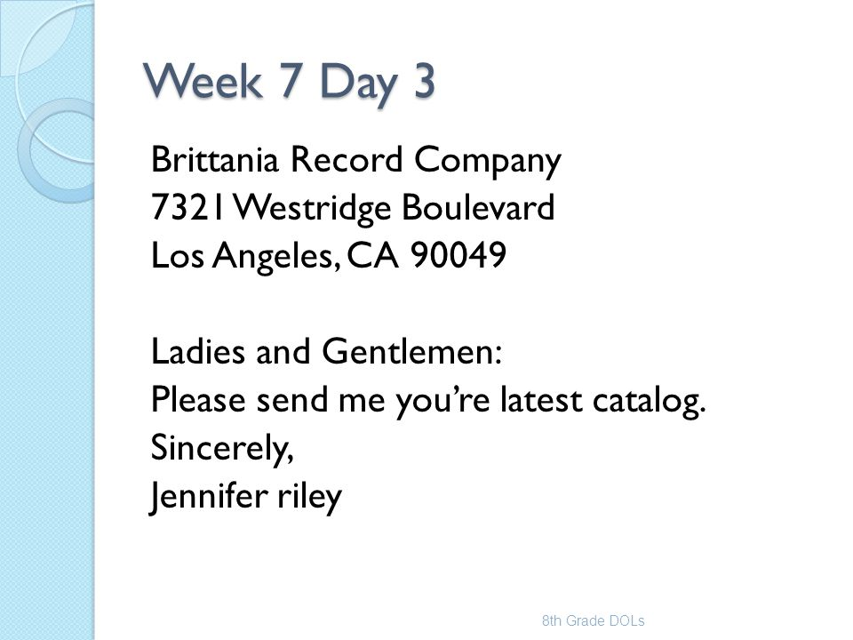 Week 7 Day 3 Brittania Record Company 7321 Westridge Boulevard Los Angeles, CA 90049 Ladies and Gentlemen: Please send me you're latest catalog. Since