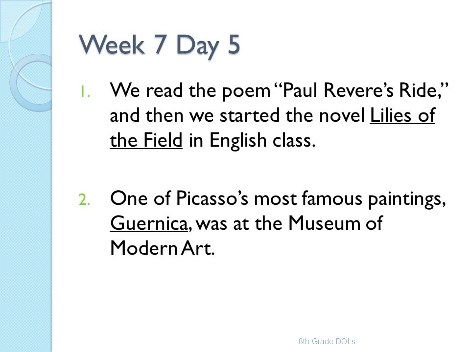 """Week 7 Day 5 1. We read the poem """"Paul Revere's Ride,"""" and then we started the novel Lilies of the Field in English class. 2. One of Picasso's most fa"""