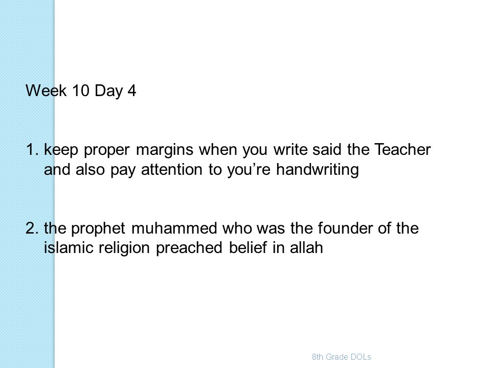 8th Grade DOLs Week 10 Day 4 1.keep proper margins when you write said the Teacher and also pay attention to you're handwriting 2.the prophet muhammed