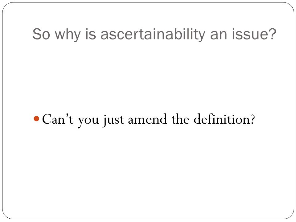So why is ascertainability an issue? Can't you just amend the definition?