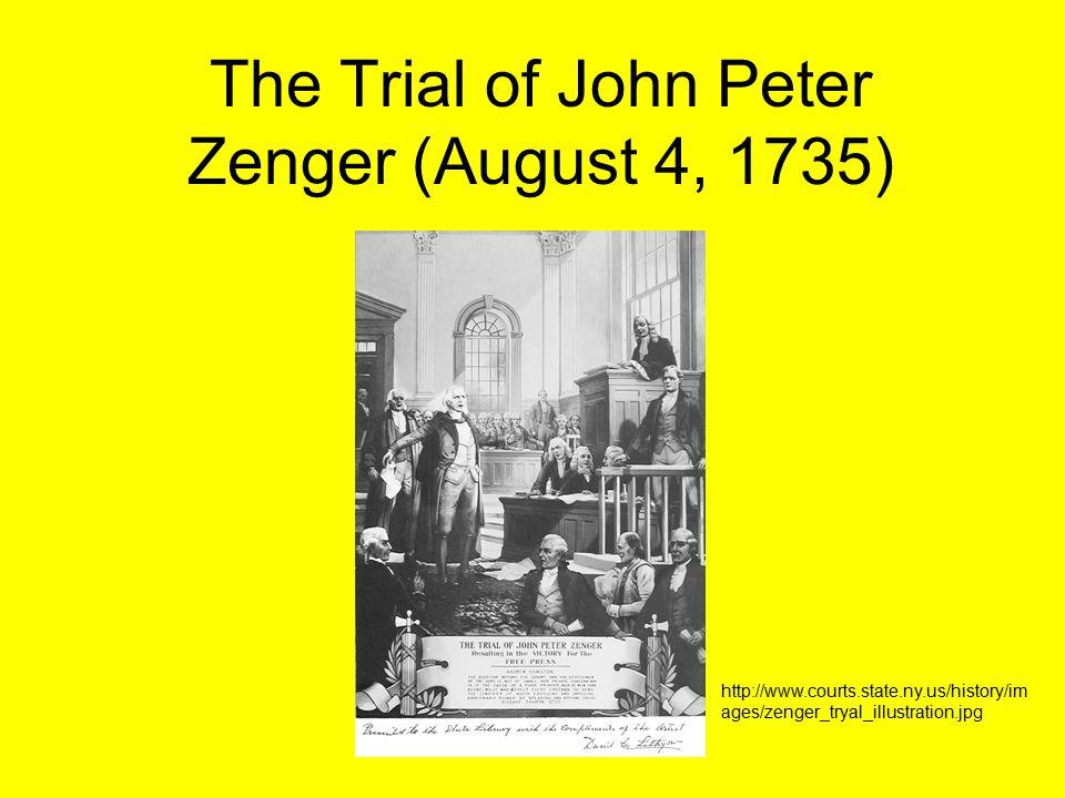 The Trial of John Peter Zenger (August 4, 1735) http://www.courts.state.ny.us/history/im ages/zenger_tryal_illustration.jpg
