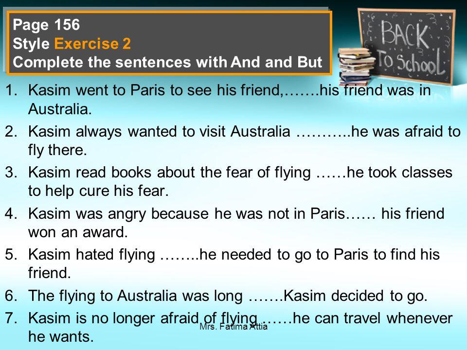 Mrs. Fatima Attia 1.Kasim went to Paris to see his friend,…….his friend was in Australia.