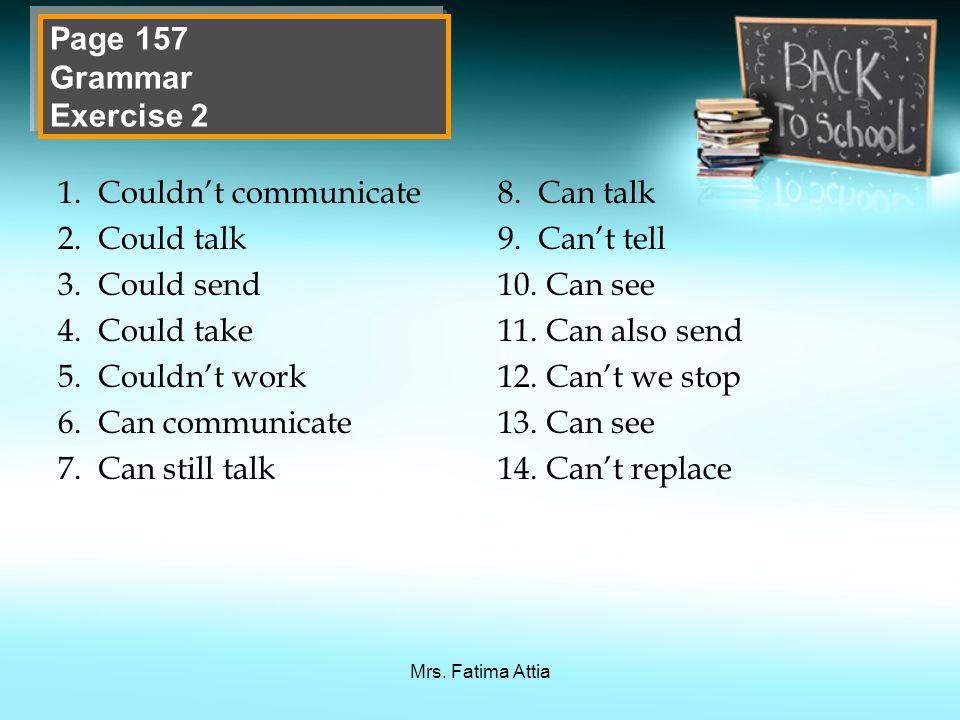 Mrs. Fatima Attia 1.Couldn't communicate 2.Could talk 3.Could send 4.Could take 5.Couldn't work 6.Can communicate 7.Can still talk 8.Can talk 9.Can't