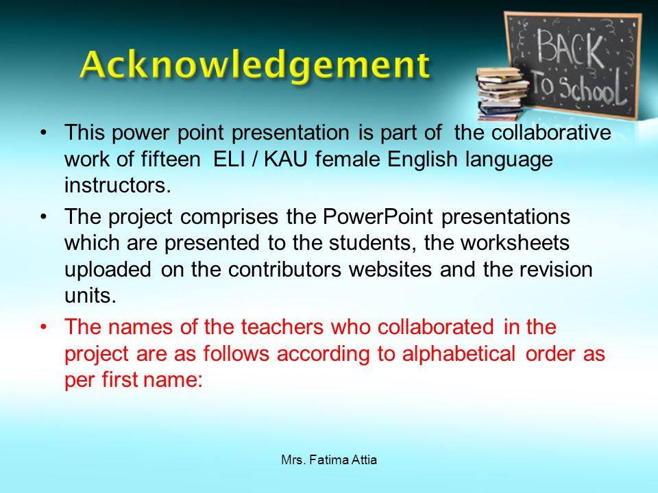 Mrs. Fatima Attia This power point presentation is part of the collaborative work of fifteen ELI / KAU female English language instructors. The projec