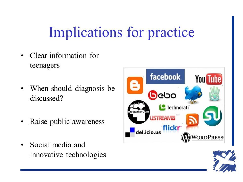 Implications for practice Clear information for teenagers When should diagnosis be discussed.