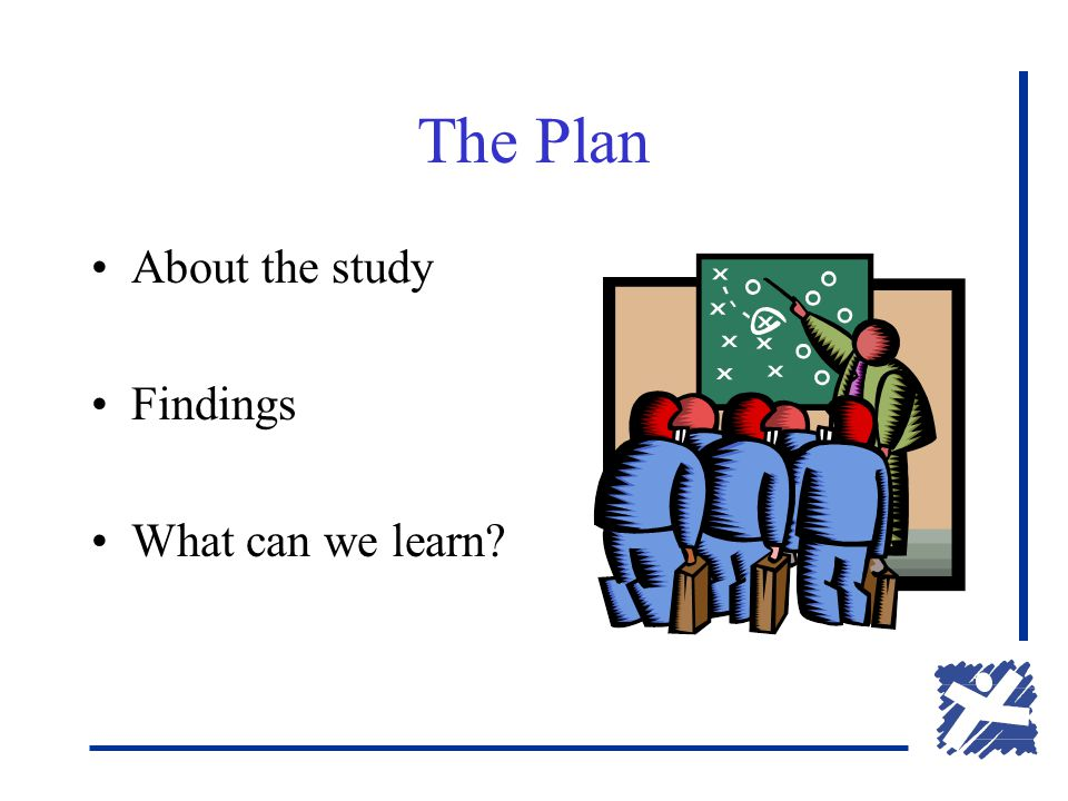 The Plan About the study Findings What can we learn?